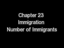 Chapter 23 Immigration Number of Immigrants