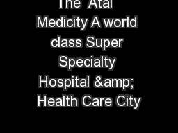 The  Atal  Medicity A world class Super Specialty Hospital & Health Care City PowerPoint Presentation, PPT - DocSlides