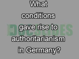 What conditions gave rise to authoritarianism in Germany?