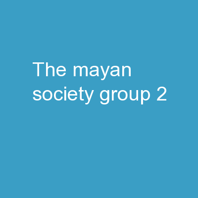 The Mayan Society  		Group 2