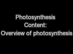 Photosynthesis Content: Overview of photosynthesis