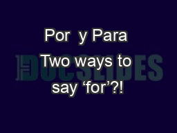 Por  y Para Two ways to say 'for'?! PowerPoint PPT Presentation