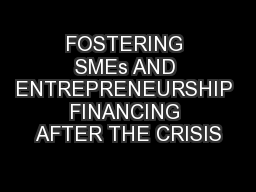 FOSTERING SMEs AND ENTREPRENEURSHIP FINANCING AFTER THE CRISIS