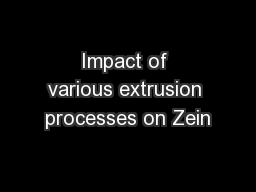 Impact of various extrusion processes on Zein