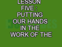 LESSON  FIVE :  PUTTING OUR HANDS IN THE WORK OF THE