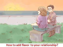 How to add flavor to your relationship?