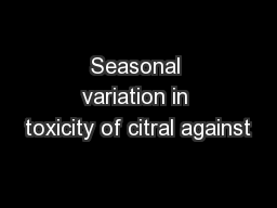 Seasonal variation in toxicity of citral against