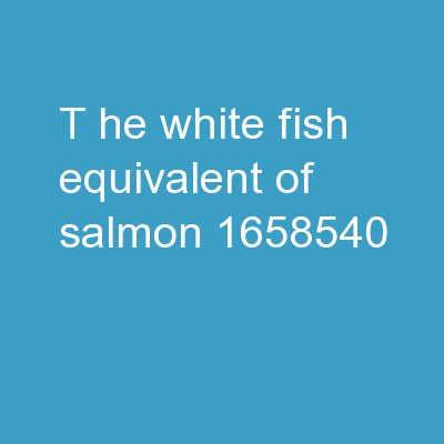 T he White Fish Equivalent of Salmon