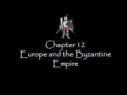 Chapter 12 Europe and the Byzantine Empire PowerPoint PPT Presentation