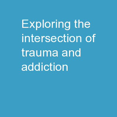 Exploring the Intersection of Trauma and Addiction PowerPoint Presentation, PPT - DocSlides