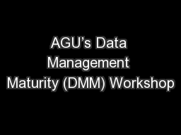 AGU's Data Management Maturity (DMM) Workshop PowerPoint PPT Presentation