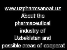 www.uzpharmsanoat.uz About the pharmaceutical industry of Uzbekistan and possible areas of cooperat