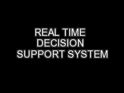 REAL TIME DECISION SUPPORT SYSTEM