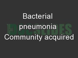 Bacterial pneumonia Community acquired