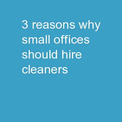 3 Reasons Why Small Offices Should Hire Cleaners
