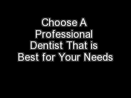 Choose A Professional Dentist That is Best for Your Needs PDF document - DocSlides