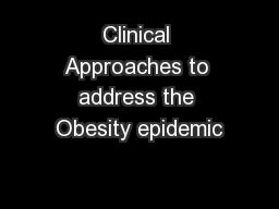 Clinical Approaches to address the Obesity epidemic