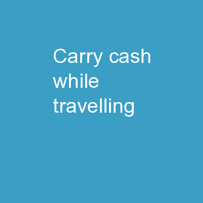 Carry Cash while Travelling