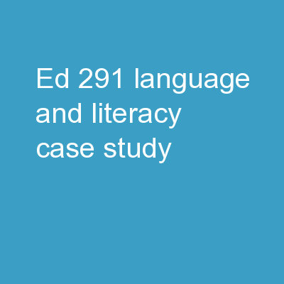 ED-291 Language and Literacy Case Study