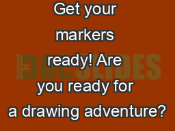 Get your markers ready! Are you ready for a drawing adventure?