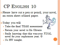 CP English 10 Please have out a pen or pencil, your novel, an extra sheet of lined paper.
