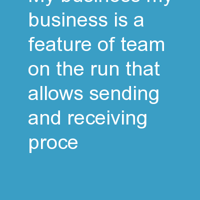 My Business – My Business is a feature of Team on the Run that allows sending and receiving proce