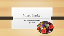 Mixed Basket A WIC in-service in 4 parts