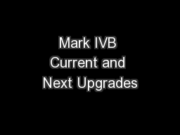 Mark IVB Current and Next Upgrades