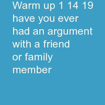 Warm-up 1/14/19 Have you ever had an argument with a friend or family member?