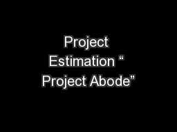 """Project Estimation """" Project Abode"""" PowerPoint PPT Presentation"""