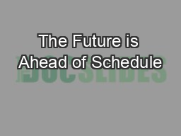 The Future is Ahead of Schedule