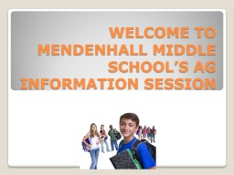 WELCOME TO MENDENHALL MIDDLE SCHOOL'S AG INFORMATION SESSION