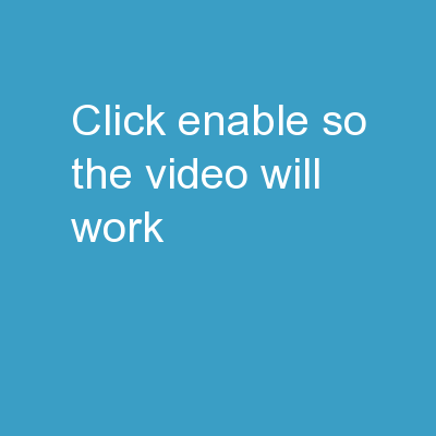 CLICK  ENABLE  SO THE VIDEO WILL WORK!!!!!