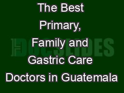 The Best Primary, Family and Gastric Care Doctors in Guatemala