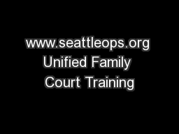 www.seattleops.org Unified Family Court Training PowerPoint PPT Presentation