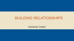 Building relationships SESSION THREE