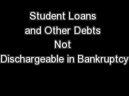 Student Loans and Other Debts Not Dischargeable in Bankruptcy