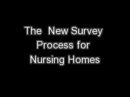 The  New Survey Process for Nursing Homes