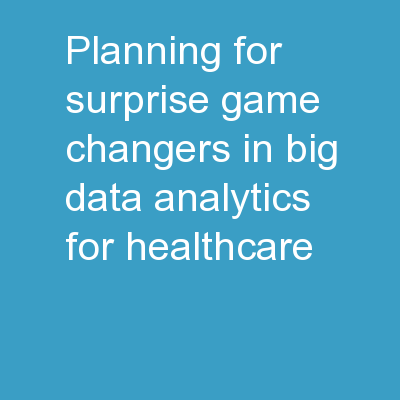 Planning for Surprise Game-Changers in Big Data Analytics for Healthcare PowerPoint Presentation, PPT - DocSlides