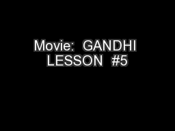 Movie:  GANDHI LESSON  #5