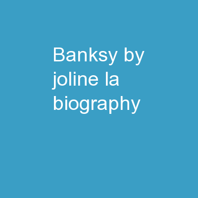 Banksy By: Joline La Biography