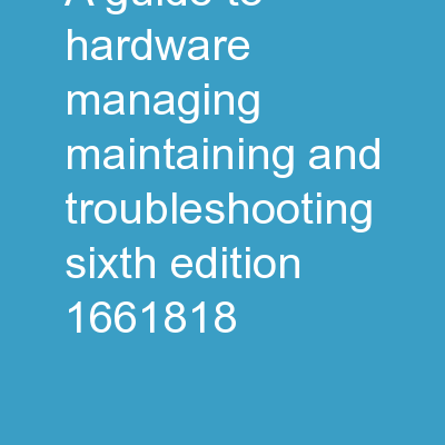 A  Guide to Hardware:  Managing, Maintaining, and Troubleshooting, Sixth Edition