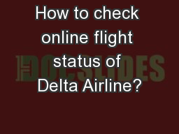 How to check online flight status of Delta Airline? PowerPoint Presentation, PPT - DocSlides