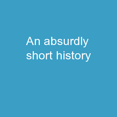An Absurdly Short History