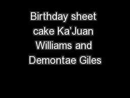 Birthday sheet cake Ka�Juan Williams and Demontae Giles