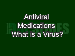 Antiviral Medications What is a Virus?
