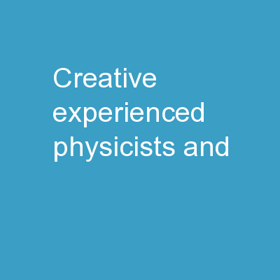 CREATIVE, experienced  physicists and