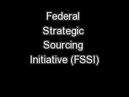 Federal Strategic Sourcing Initiative (FSSI)
