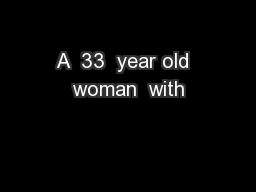 A  33  year old  woman  with
