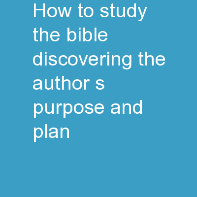 How to Study the Bible  Discovering the Author's Purpose and Plan